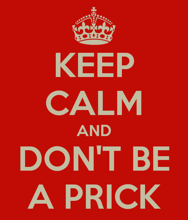 keep-calm-and-don-t-be-a-prick-6
